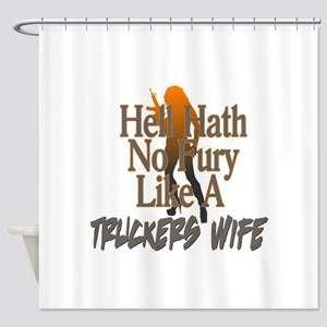 Hell Hath No Fury - Trucker's Wife Shower Curtain