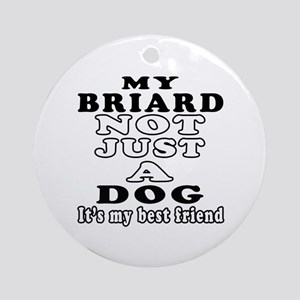 Briard not just a dog Ornament (Round)