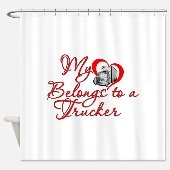 My Heart Belongs to a Trucker Shower Curtain