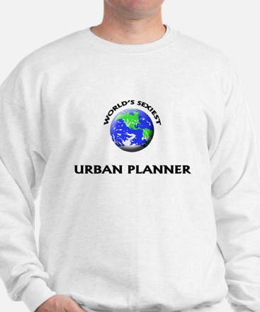 World's Sexiest Urban Planner Sweatshirt