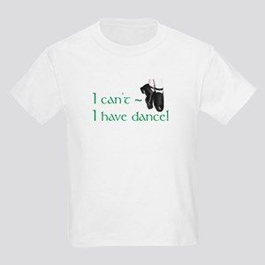 I Can't, I Have (Irish) Dance Kids Light T-Shirt