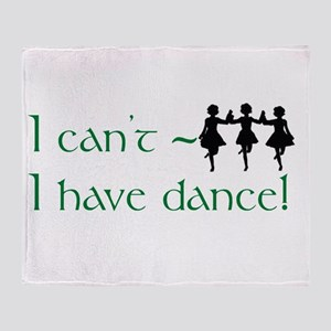 I Can't, I Have (Irish) Dance Throw Blanket