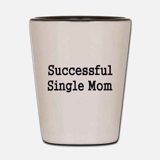 SUCCESSFUL SINGLE MOM Shot Glass