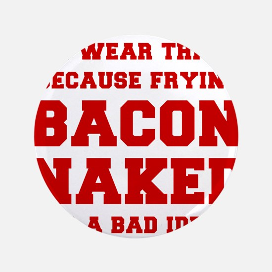 "I-wear-this-because-frying-bacon-fresh-burg 3.5"" B"