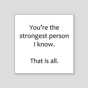 You Are the Strongest Person I Know Sticker