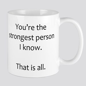 You Are the Strongest Person I Know Mugs