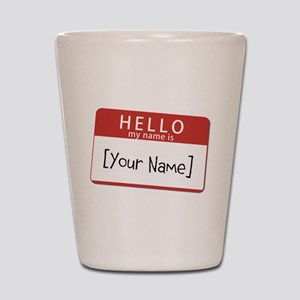 Custom Hello My Name Is Shot Glass