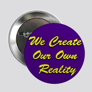 """We Create Our Own Reality 2.25"""" Button (10 pack)"""