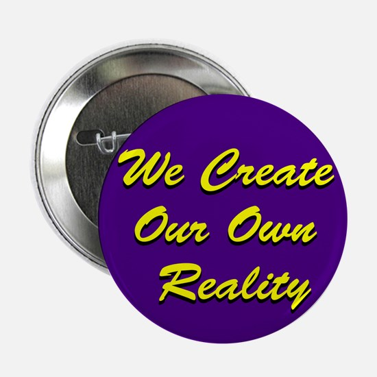 "We Create Our Own Reality 2.25"" Button (10 pack)"