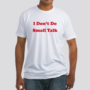 I Don't Do Small Talk Fitted T-Shirt