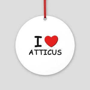 I love Atticus Ornament (Round)