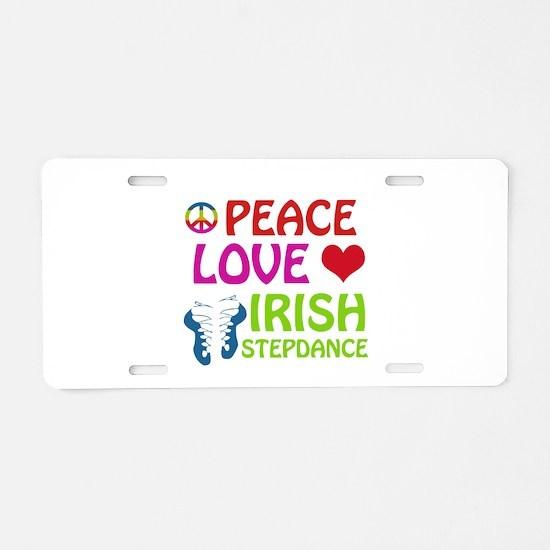 Peace Love Irish Stepdance Aluminum License Plate