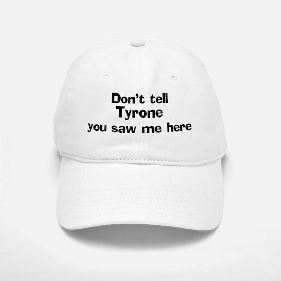 Don't tell Tyrone Baseball Baseball Cap