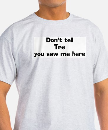 Don't tell Tre Ash Grey T-Shirt