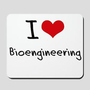 I Love BIOENGINEERING Mousepad