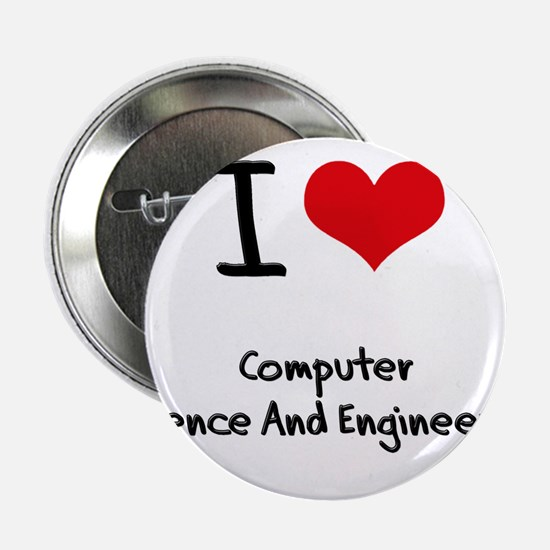 "I Love COMPUTER SCIENCE AND ENGINEERING 2.25"" Butt"
