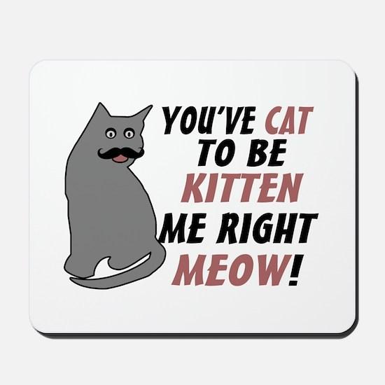 Kitten Me Right Meow Mousepad