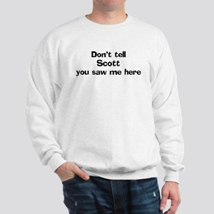 Don't tell Scott Sweatshirt