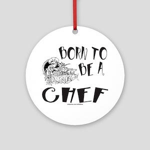 BORN TO BE A CHEF Ornament (Round)