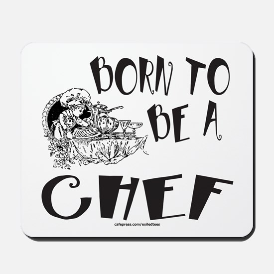 BORN TO BE A CHEF Mousepad