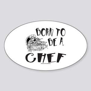BORN TO BE A CHEF Sticker (Oval)