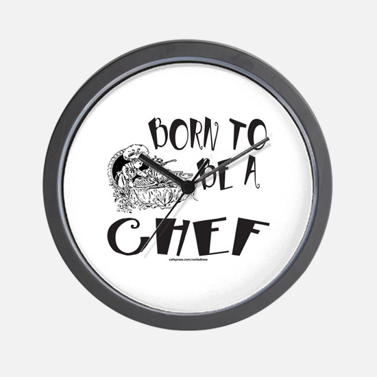 BORN TO BE A CHEF Wall Clock