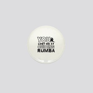 Lost me at quitting Rumba Mini Button