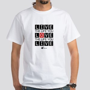 Live the Life You Love... White T-Shirt