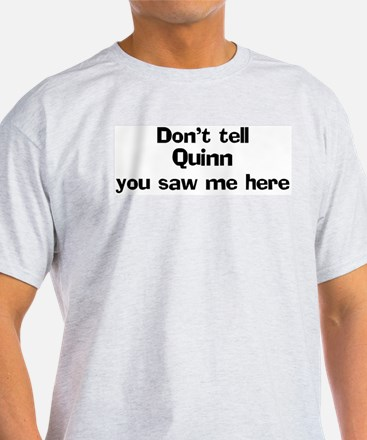 Don't tell Quinn Ash Grey T-Shirt