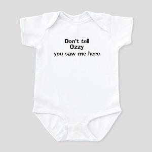 Don't tell Ozzy Infant Bodysuit