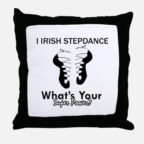 Irish Step Dance is my Superpower Throw Pillow