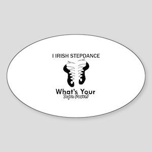 Irish Step Dance is my Superpower Sticker (Oval)
