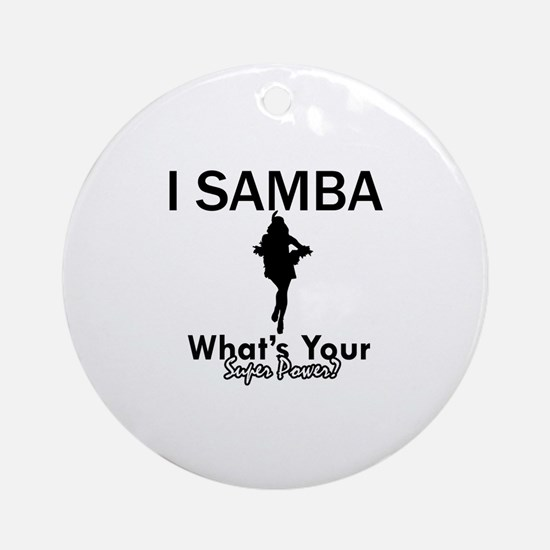 Samba is my Superpower Ornament (Round)