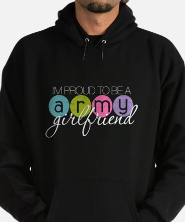 Proud to be a Army Girlfriend Hoodie (dark)