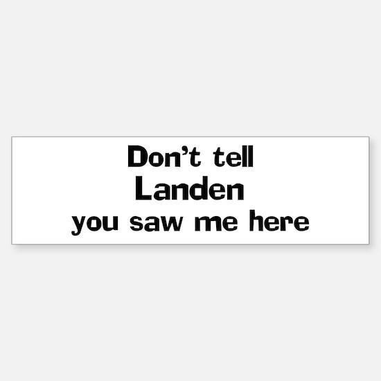 Don't tell Landen Bumper Bumper Bumper Sticker