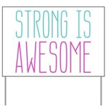 Strong is Awesome Yard Sign