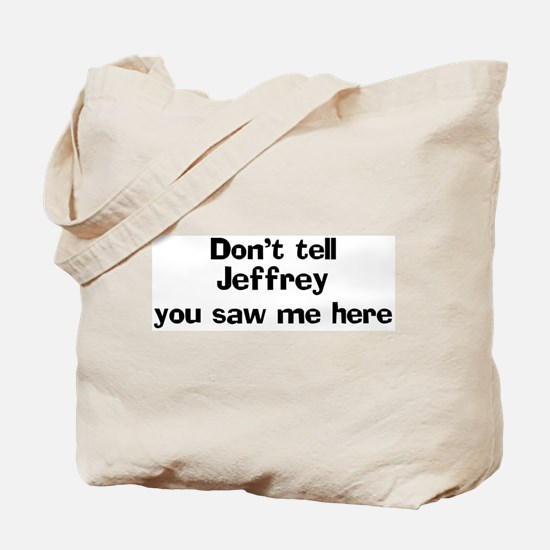 Don't tell Jeffrey Tote Bag