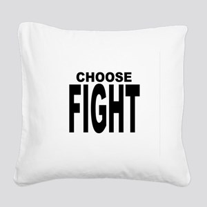 CHOOSE FIGHT Square Canvas Pillow