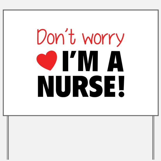 Don't worry - I'm a nurse! Yard Sign