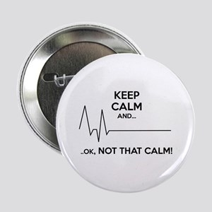 "Keep calm and... Ok, not that calm! 2.25"" Button"