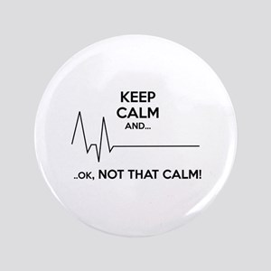 "Keep calm and... Ok, not that calm! 3.5"" Button"