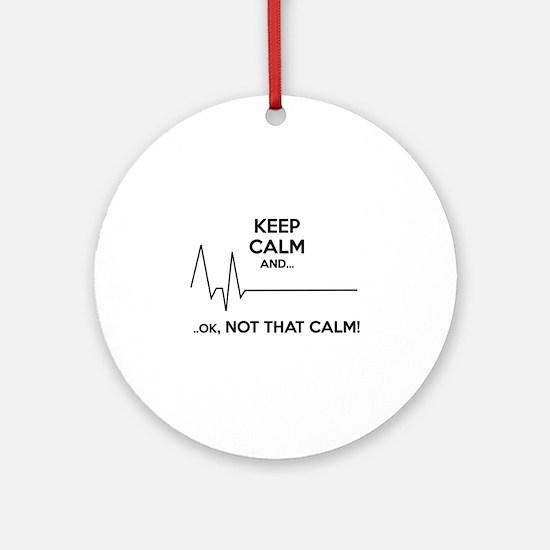 Keep calm and... Ok, not that calm! Ornament (Roun