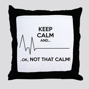 Keep calm and... Ok, not that calm! Throw Pillow