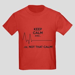 Keep calm and... Ok, not that calm! Kids Dark T-Sh