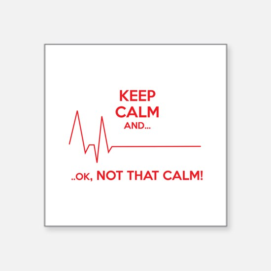 Keep calm and... Ok, not that calm! Square Sticker