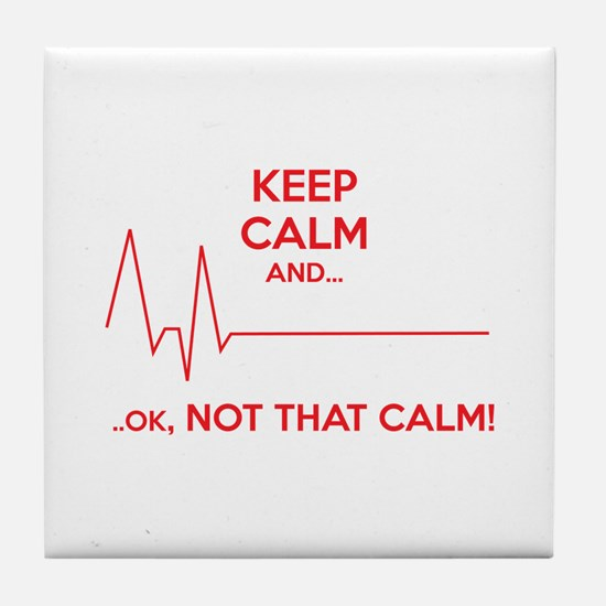 Keep calm and... Ok, not that calm! Tile Coaster