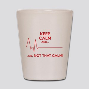 Keep calm and... Ok, not that calm! Shot Glass