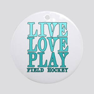 Live, Love, Play - Field Hockey Ornament (Round)