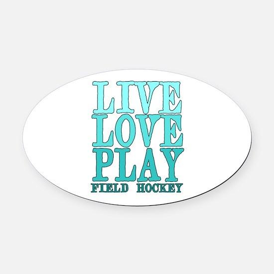 Live, Love, Play - Field Hockey Oval Car Magnet