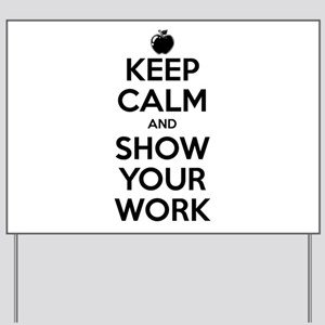 Keep Calm and Show Your Work Yard Sign